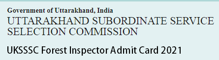 UKSSSC Forest Inspector Admit Card 2021